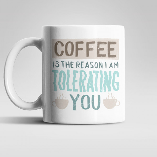 """""""Coffee is the reason I am tolerating you"""" - Kaffeebecher, 330ml"""